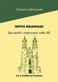Tryptyk Wlkp. Spis parafii i miejsc. XIXw. Arch. Pozn. t.2