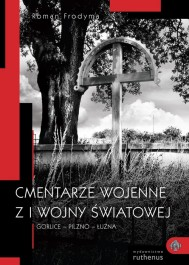 Cmentarze wojenne z I wojny św. Gorlice-Pilzno-Łużna