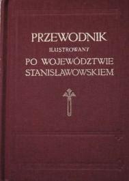Przewodnik ilustrowany po woj. stanisławowskiem