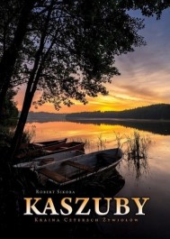 Kaszuby. Kraina Czterech Żywiołów