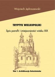 Tryptyk Wlkp. Spis parafii i miejsc. XIXw. Arch. Gnieźn. t.1