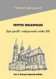 Tryptyk Wlkp. Spis parafii i miejsc. XIXw. Diec. kuj.-kal. t.3
